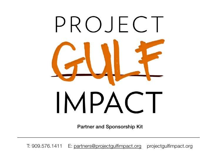 Partner and Sponsorship Kit   T: 909.576.1411   E: partners@projectgulfimpact.org   projectgulfimpact.org