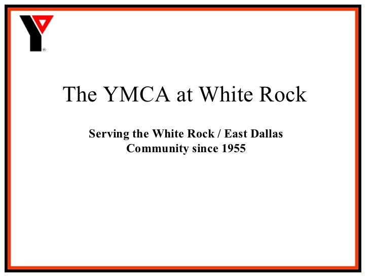 The YMCA at White Rock Serving the White Rock / East Dallas Community since 1955