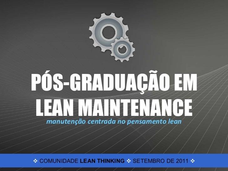 PÓS-GRADUAÇÃO EM LEAN MAINTENANCE manutenção centrada no pensamento lean    COMUNIDADE  LEAN THINKING     SETEMBRO DE 20...