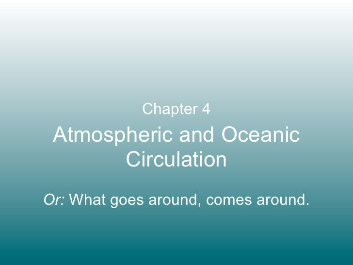 Chapter 4 Atmospheric and Oceanic       CirculationOr: What goes around, comes around.