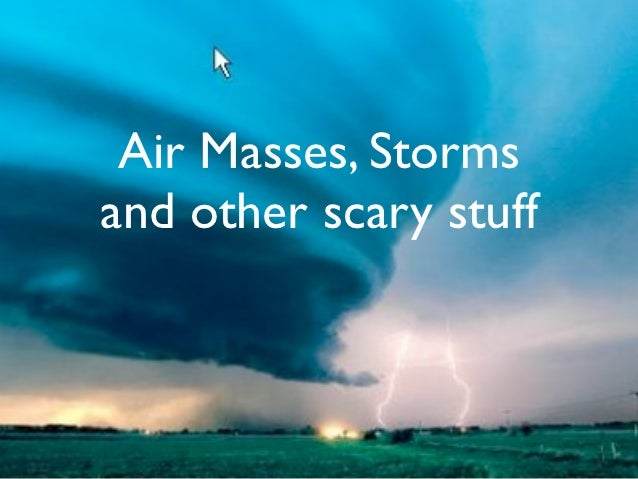 Air Masses, Stormsand other scary stuff