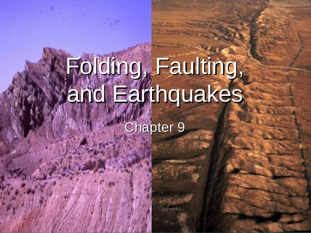 11Folding, Faulting,Folding, Faulting,and Earthquakesand EarthquakesChapter 9Chapter 9