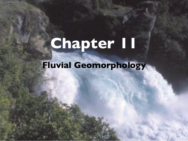 Chapter 11Fluvial Geomorphology