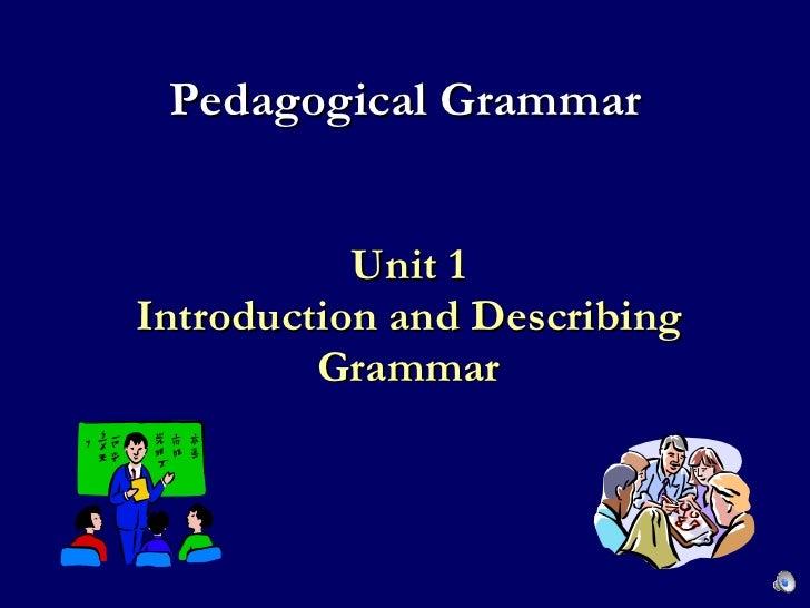 Unit 1 Introduction and Describing Grammar Pedagogical Grammar