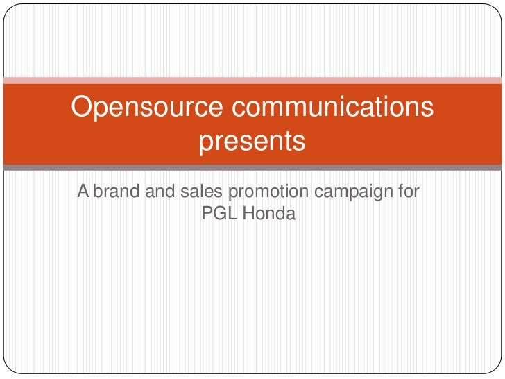 Opensource communications        presentsA brand and sales promotion campaign for              PGL Honda