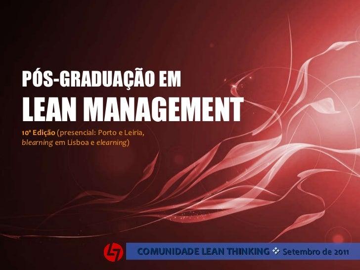 PÓS-GRADUAÇÃO EM LEAN MANAGEMENT 10ª Edição  (presencial: Porto e Leiria, blearning  em Lisboa e  elearning ) COMUNIDADE L...