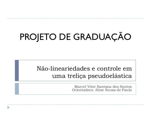 PROJETO DE GRADUAÇÃO Não-lineariedades e controle em uma treliça pseudoelástica Marcel Vítor Santana dos Santos Orientador...