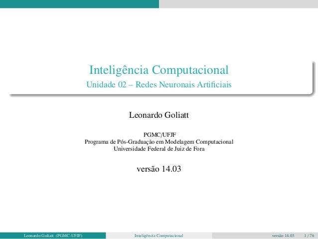 Inteligência Computacional  Unidade 02 – Redes Neuronais Artificiais  Leonardo Goliatt  PGMC/UFJF  Programa de Pós-Graduaç...