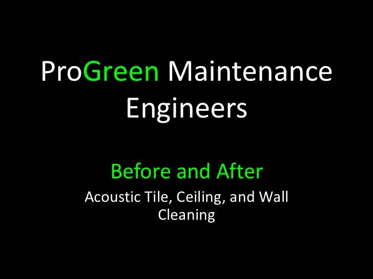 ProGreen Maintenance      Engineers       Before and After   Acoustic Tile, Ceiling, and Wall              Cleaning
