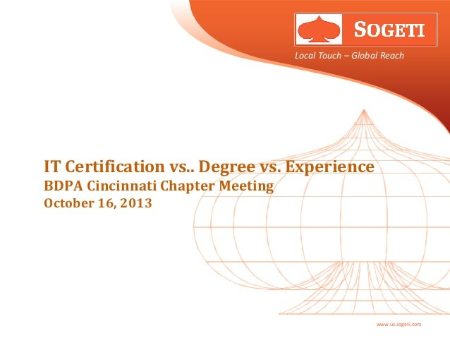 Local Touch – Global Reach  IT Certification vs.. Degree vs. Experience BDPA Cincinnati Chapter Meeting October 16, 2013  ...
