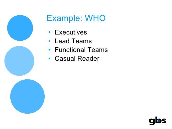 Example: WHO <ul><li>Executives </li></ul><ul><li>Lead Teams </li></ul><ul><li>Functional Teams </li></ul><ul><li>Casual R...