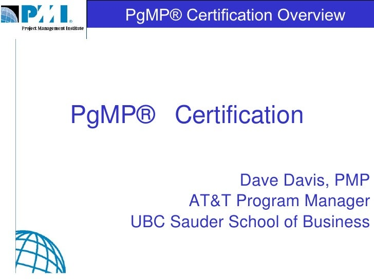 PgMP®  Certification Dave Davis, PMP AT&T Program Manager UBC Sauder School of Business