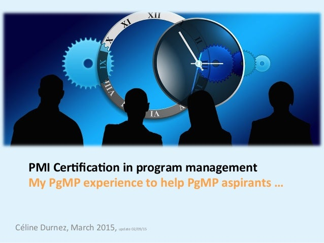 PMICer(fica(oninprogrammanagement MyPgMPexperiencetohelpPgMPaspirants… CélineDurnez,March2015,update02/0...