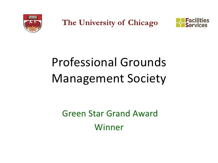 Professional Grounds Management Society<br /> Green Star Grand Award<br />Winner<br />The University of Chicago<br />