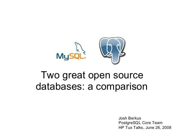 Two great open sourcedatabases: a comparison                 Josh Berkus                 PostgreSQL Core Team             ...