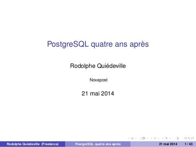 PostgreSQL quatre ans après Rodolphe Quiédeville Novapost 21 mai 2014 Rodolphe Quiédeville (Freelance) PostgreSQL quatre a...