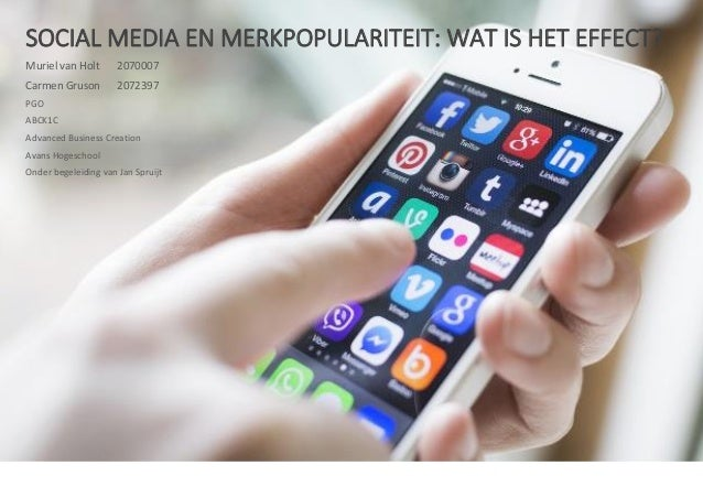 SOCIAL MEDIA EN MERKPOPULARITEIT: WAT IS HET EFFECT?  Muriel van Holt 2070007  Carmen Gruson 2072397  PGO  ABCK1C  Advance...