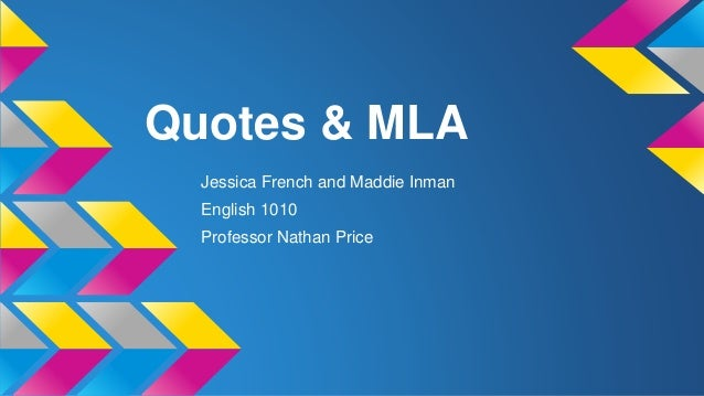 Quotes & MLA  Jessica French and Maddie Inman  English 1010  Professor Nathan Price
