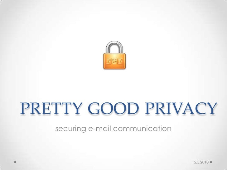 pretty good privacy<br />securing e-mail communication<br />5.5.2010<br />