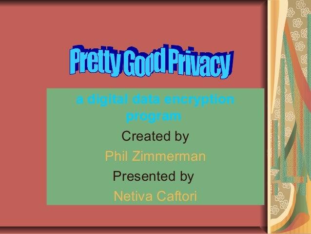 a digital data encryptionprogramCreated byPhil ZimmermanPresented byNetiva Caftori