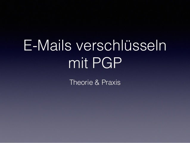 E-Mails verschlüsseln mit PGP Theorie & Praxis