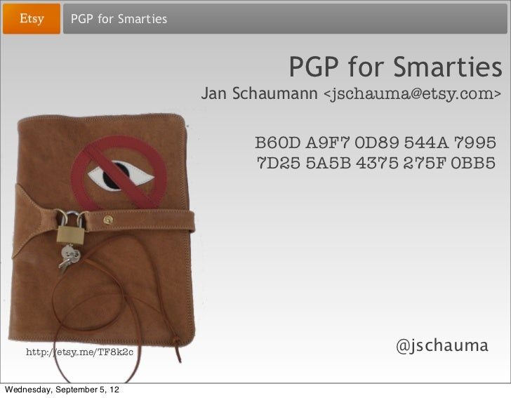 PGP for Smarties                                           PGP for Smarties                                  Jan Schaumann...