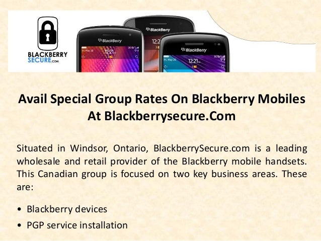 Avail Special Group Rates On Blackberry Mobiles At Blackberrysecure.Com Situated in Windsor, Ontario, BlackberrySecure.com...
