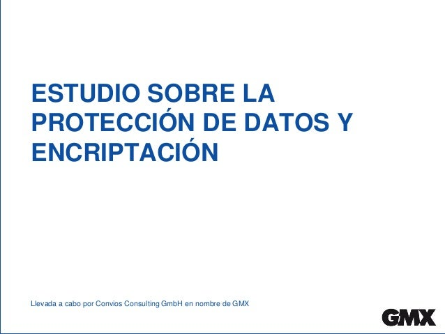 ESTUDIO SOBRE LA PROTECCIÓN DE DATOS Y ENCRIPTACIÓN Llevada a cabo por Convios Consulting GmbH en nombre de GMX