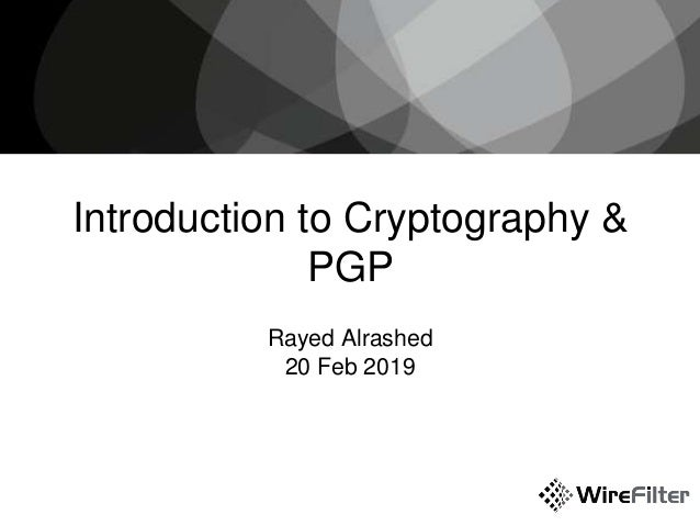 Introduction to Cryptography & PGP Rayed Alrashed 20 Feb 2019