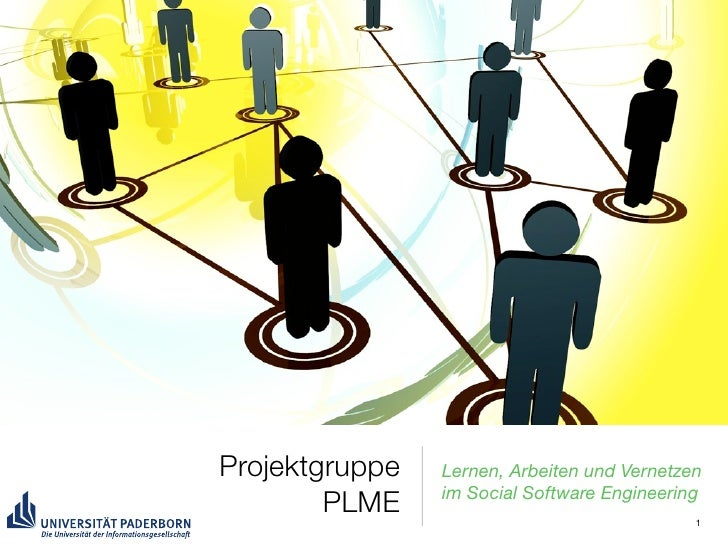 Projektgruppe   Lernen, Arbeiten und Vernetzen                 im Social Software Engineering         PLME                ...