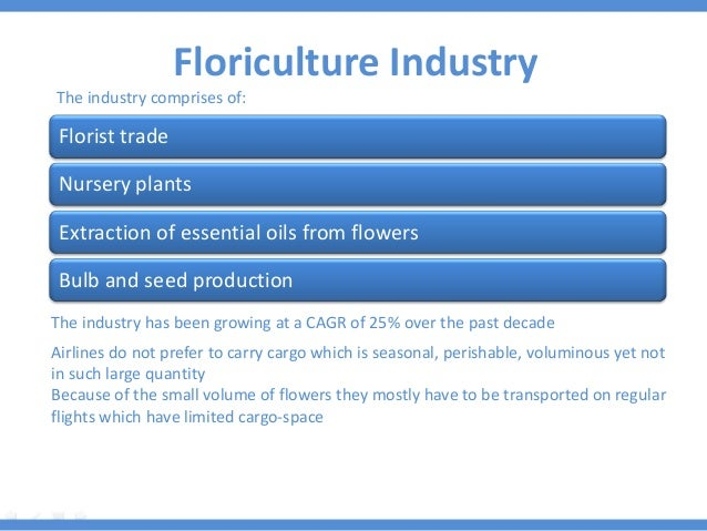 Floriculture Industry Airlines do not prefer to carry cargo which is seasonal, perishable, voluminous yet not in such larg...