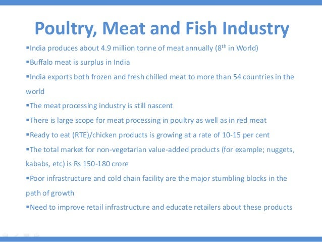 Poultry, Meat and Fish Industry India produces about 4.9 million tonne of meat annually (8th in World) Buffalo meat is s...