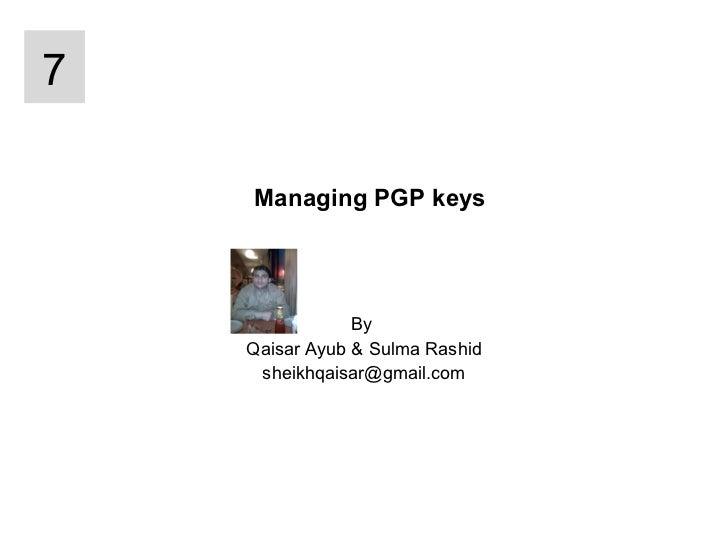 Managing PGP keys By  Qaisar Ayub & Sulma Rashid [email_address] 7