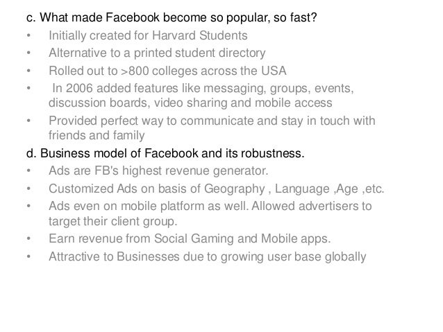 c. What made Facebook become so popular, so fast? • Initially created for Harvard Students • Alternative to a printed stud...