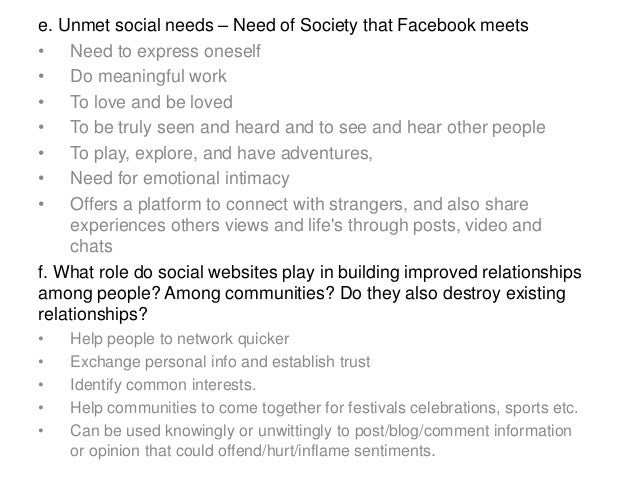 e. Unmet social needs – Need of Society that Facebook meets • Need to express oneself • Do meaningful work • To love and b...