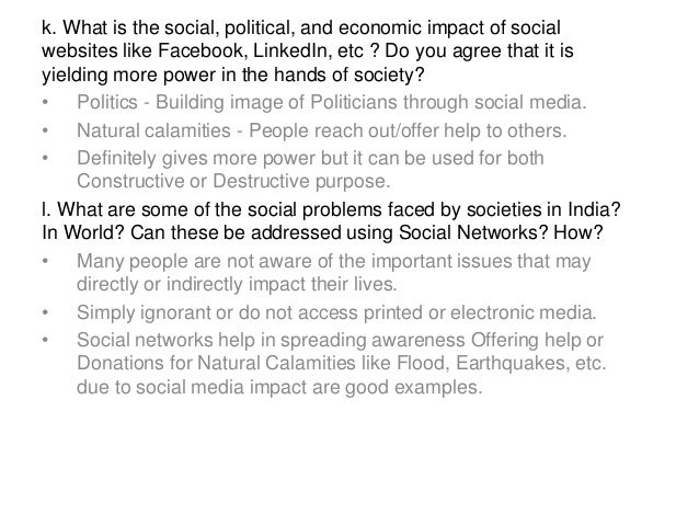 k. What is the social, political, and economic impact of social websites like Facebook, LinkedIn, etc ? Do you agree that ...