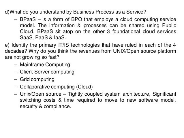d)What do you understand by Business Process as a Service? – BPaaS – is a form of BPO that employs a cloud computing servi...