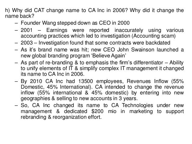 h) Why did CAT change name to CA Inc in 2006? Why did it change the name back? – Founder Wang stepped down as CEO in 2000 ...