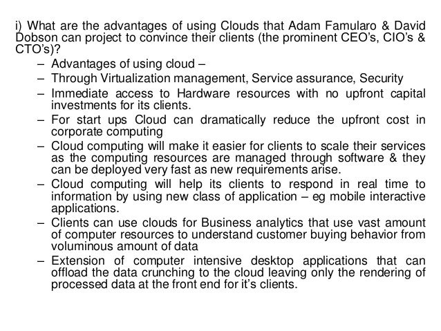 i) What are the advantages of using Clouds that Adam Famularo & David Dobson can project to convince their clients (the pr...
