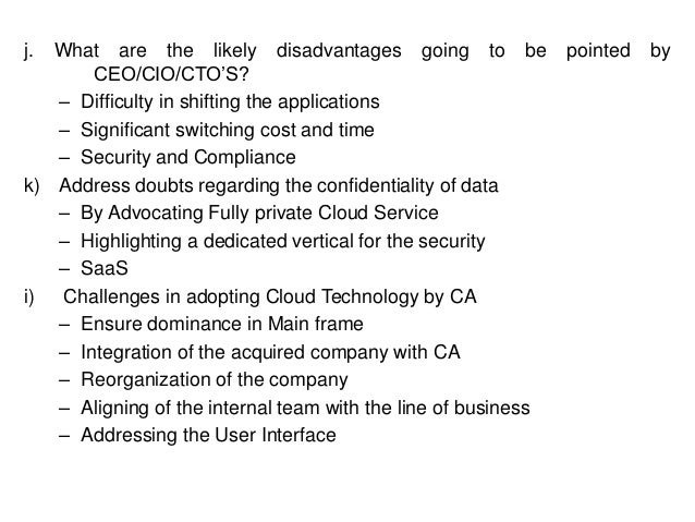 j. What are the likely disadvantages going to be pointed by CEO/CIO/CTO'S? – Difficulty in shifting the applications – Sig...