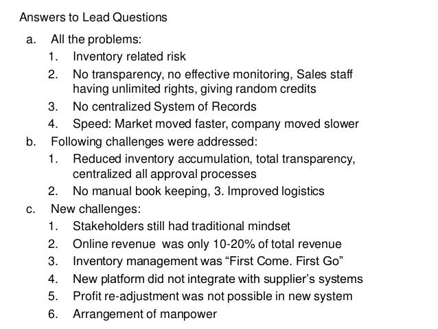a. All the problems: 1. Inventory related risk 2. No transparency, no effective monitoring, Sales staff having unlimited r...