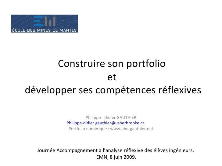 Construire son portfolio  et  développer ses compétences réflexives Philippe - Didier GAUTHIER [email_address] Portfolio n...
