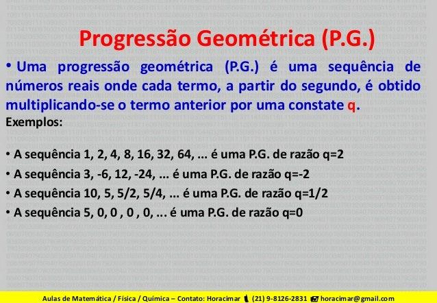 Progressão Geométrica (P.G.) • Uma progressão geométrica (P.G.) é uma sequência de números reais onde cada termo, a partir...