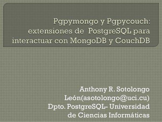 Anthony R. Sotolongo    León(asotolongo@uci.cu)Dpto. PostgreSQL- Universidad      de Ciencias Informáticas