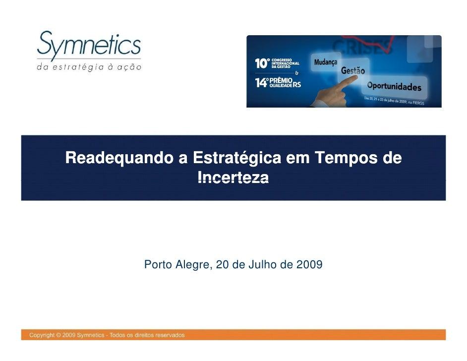 Readequando a Estratégica em Tempos de               Incerteza             Porto Alegre, 20 de Julho de 2009