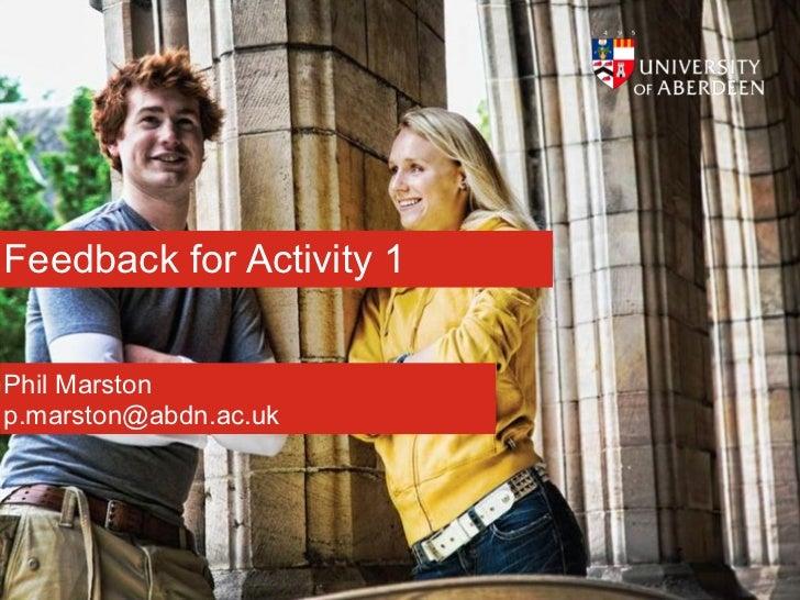 Feedback for Activity 1Phil Marstonp.marston@abdn.ac.uk