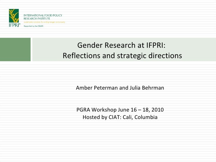 <ul><li>Amber Peterman and Julia Behrman PGRA Workshop June 16 – 18, 2010 Hosted by CIAT: Cali, Columbia </li></ul>Gender ...