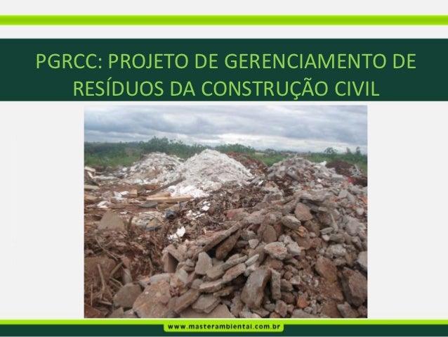 PGRCC: PROJETO DE GERENCIAMENTO DE   RESÍDUOS DA CONSTRUÇÃO CIVIL