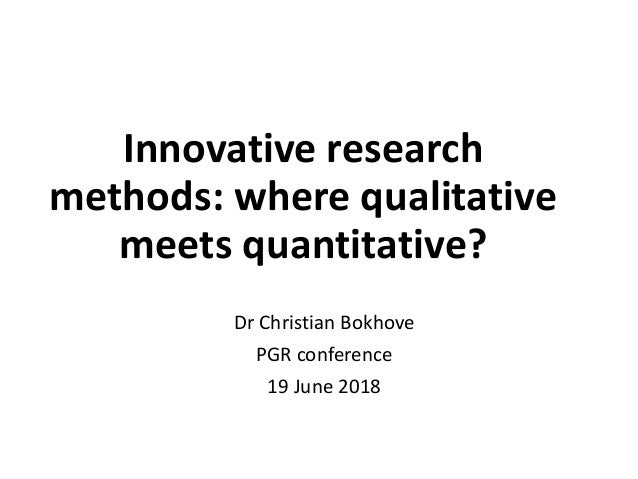 Innovative research methods: where qualitative meets quantitative? Dr Christian Bokhove PGR conference 19 June 2018
