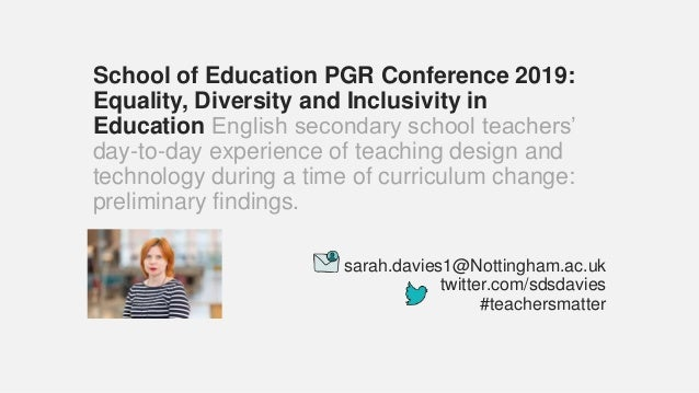 School of Education PGR Conference 2019: Equality, Diversity and Inclusivity in Education English secondary school teacher...
